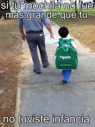 si tu mochila no fue mas grande que tu no tuviste infancia
