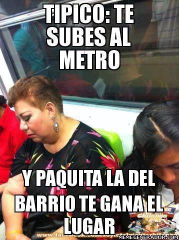 tipico te subes al metro y paquita la del barrio te gana el lugar