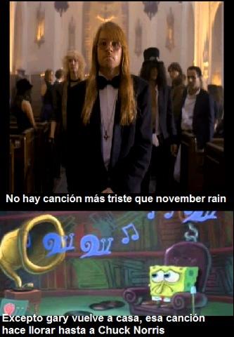 no hay cancion mas triste que november rain excepto gary vuelve a casa hace llorar hasta a chuck norris