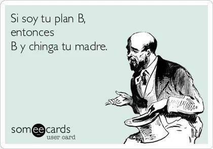 si soy tu plan b entonces